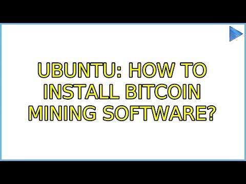 Ubuntu: How To Install Bitcoin Mining Software?