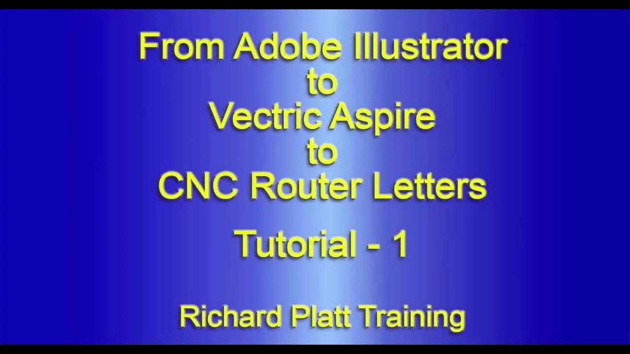 Tutorial 1 - From Adobe Illustrator to Vetric Aspire to CNC Router Letters