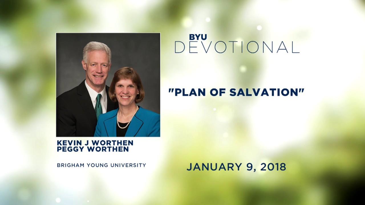 The Plan of Salvation - Kevin J Worthen - BYU Speeches