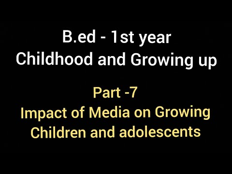 Media And Its Impact On Children And Adolescent | Childhood And Growing Up | B.ed 2018-19