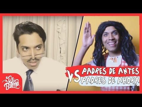 PADRES DE ANTES VS PADRES DE AHORA   DeBarrio