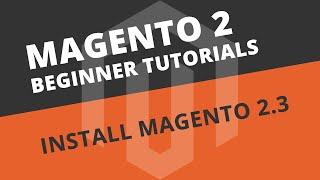 Magento 2 Beginner Tutorials - How to install Magento 2.3