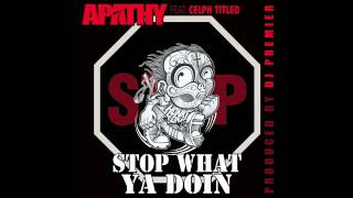 Apathy ft Celph Titled - Stop What Ya Doin
