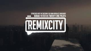 Burak Yeter Vs Twenty One Pilots Stressed Out In Tuesday DJ Dani Rosales Mashup