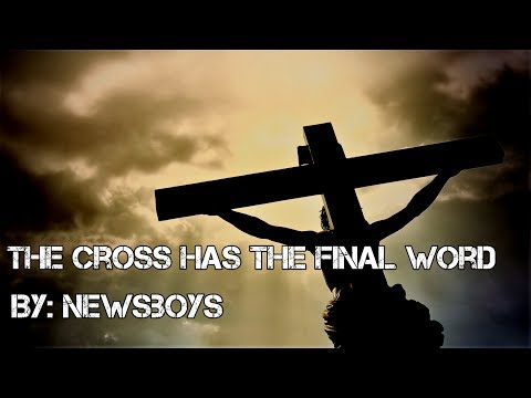 Newsboys - The Cross Has the Final Word Lyric Video