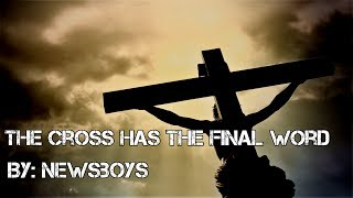 Newsboys - The Cross Has the Final Word Lyric