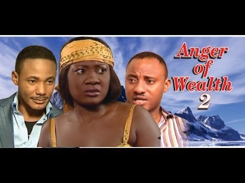 Anger of Wealth 2     - Nigeria Nollywood Movie