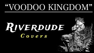 """VOODOO KINGDOM"" [FULL] English Cover By: Riverdude"
