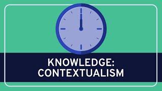 PHILOSOPHY - Epistemology: Contextualism [HD]