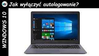 Jak wyłączyć auto-logowanie (konto bez hasła) w Windows 10?