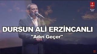 DURSUN ALİ ERZİNCANLI \ADIN GEÇER\