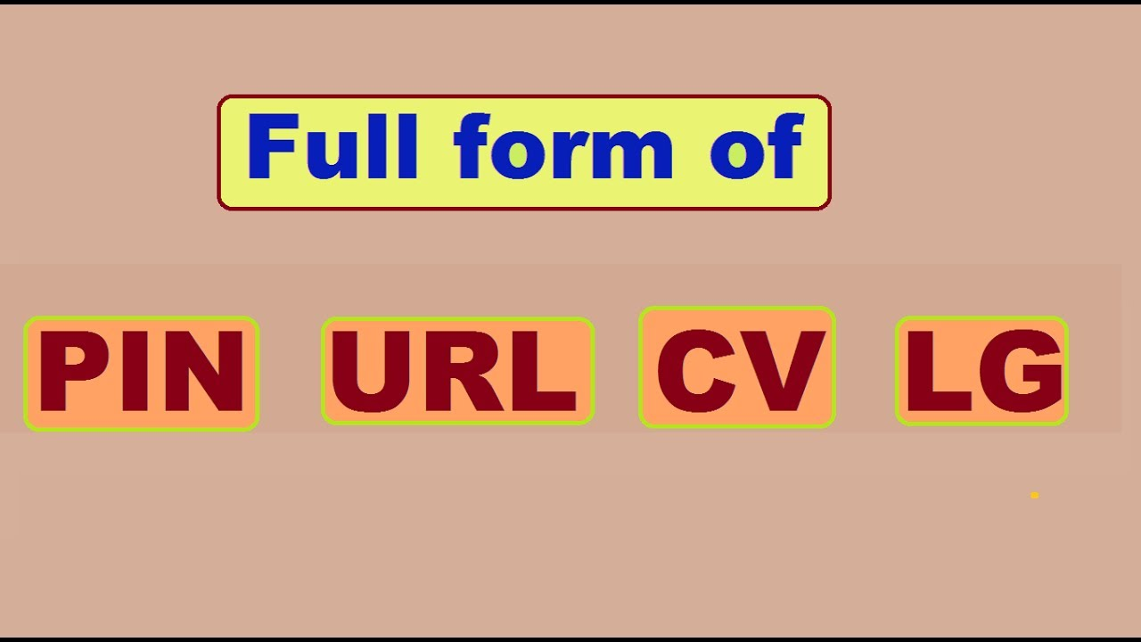 Full form of PIN , URL , CV , LG - YouTube