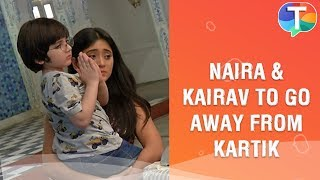 Naira-Kairav decide to LEAVE Kartik & shift to Goa | Yeh Rishta Kya Kehlata Hai | 1st November 2019