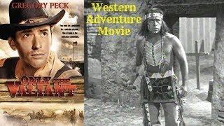 Only The Valiant - Western Adventure Movie - WARNER BROS FILMS