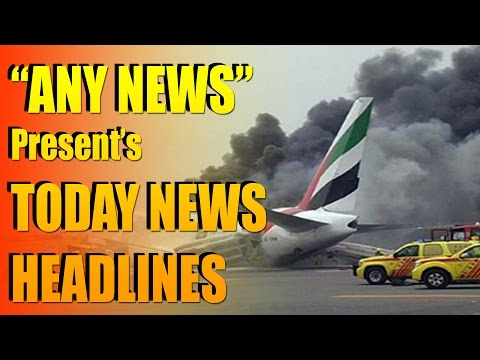 TODAY NEWS HEADLINES - One Firefighter Dies - Fire Guts Emirates Jet After Hard Landing | ANY NEWS