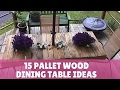 15 Pallet Wood Dining Table Ideas
