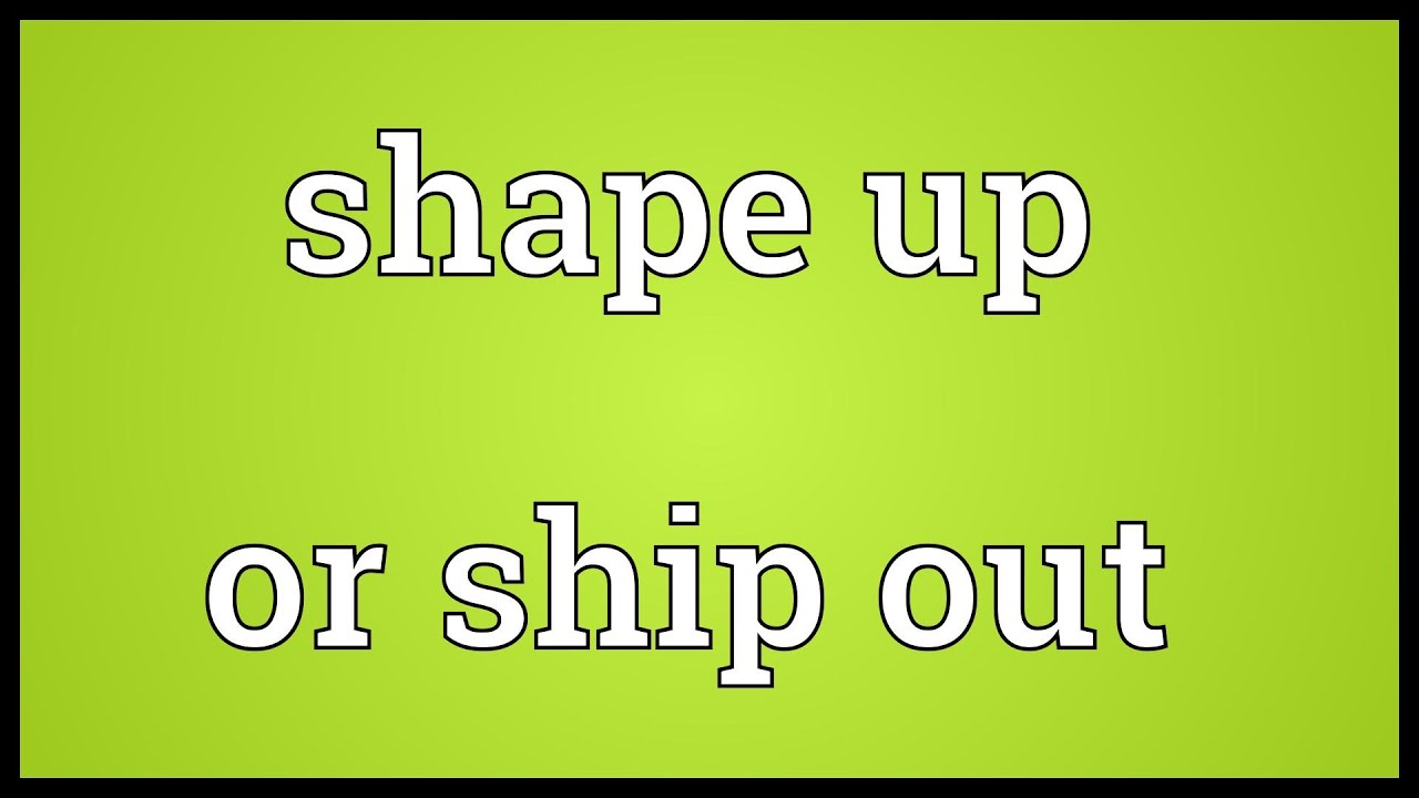 Image result for shape up or ship out