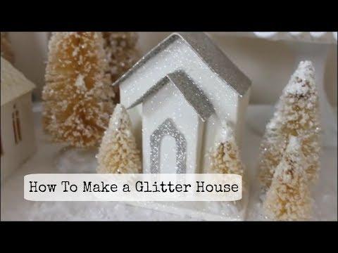 How To Make A Glitter House | Putz House