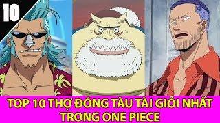 Top 10 thợ đóng thuyền giỏi nhất One Piece có thể bạn muốn biết - Top Anime