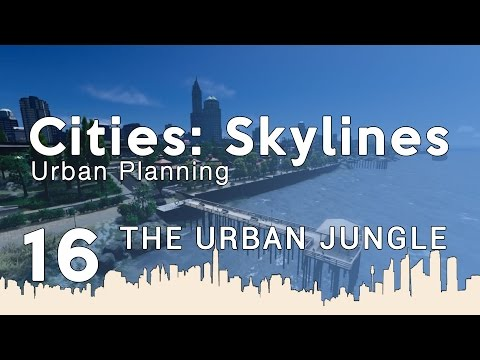 Cities Skylines Urban Planning: Episode 16 - The Urban Jungle