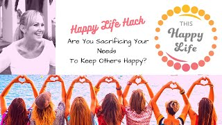 Are You Sacrificing Your Needs to Make Others Happy?