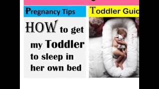 How to get my toddler to sleep in her own bed through all night