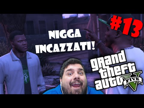 GTA 5 - Ep. #13 - Nigga incazzati!