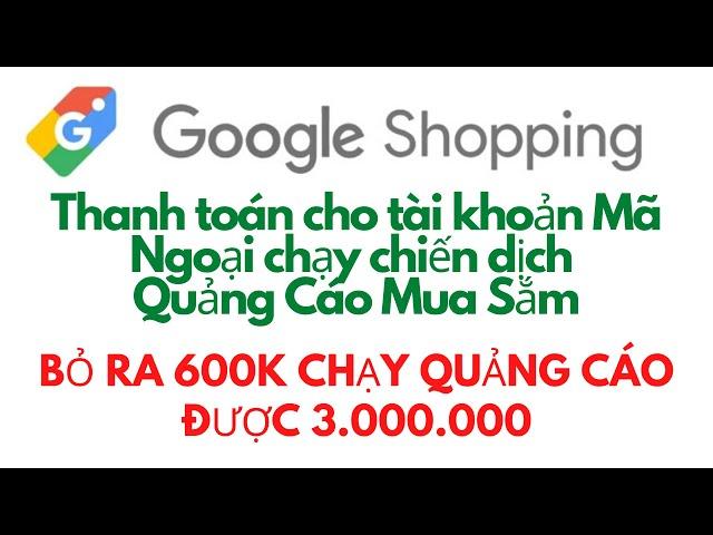 [MÃ KHUYẾN MÃI GOOGLE ADWORDS] Thanh Toán Mã Ngoại 580/2320 chạy chiến dịch quảng cáo Google Shopping không bị Tạm Ngưng TK
