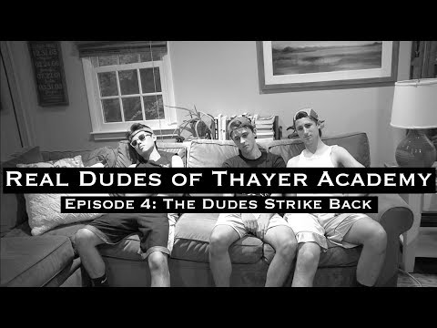 Real Dudes of Thayer Academy Episode 4: The Dudes Strike Back