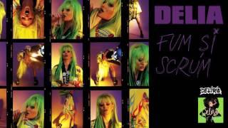 Delia - Fum si Scrum Official Audio