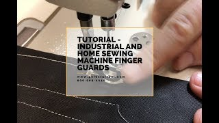 Tutorial - Industrial and Home Sewing Machines Finger Guards - Goldstartool.com - 800-868-4419
