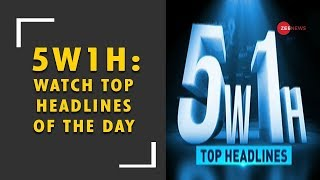 5W1H: Watch Top headlines of the day, 18 August 2018