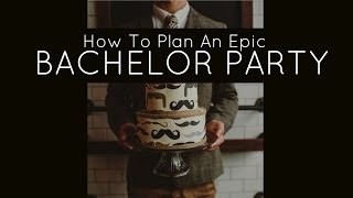 How to plan a Bachelor Party, Bachelor Party Ideas, Bachelor Party Plans, Planning a Bachelor Party,