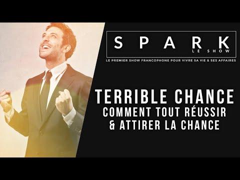Terrible chance - Comment tout réussir et attirer la chance - Spark le Show I Franck Nicolas