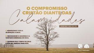O COMPROMISSO CRISTÃO DIANTE DAS CALAMIDADES  | 28/02/21