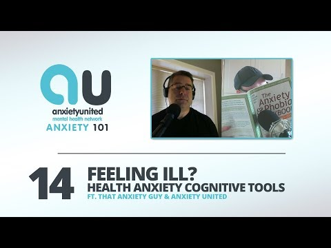 Anxiety 101 - Ep 14 - Feeling Ill? Health Anxiety Cognitive Tools w/That Anxiety Guy