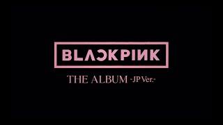 BLACKPINK - JAPAN 1st FULL ALBUM 「THE ALBUM -JP Ver.-」