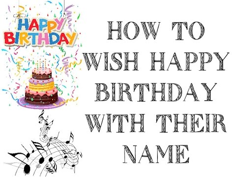 How To Wish Happy Birthday With Their Name In Song For Free Youtube