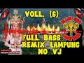 🔴 FULL BASS REMIX LAMPUNG NO VJ Vol 6