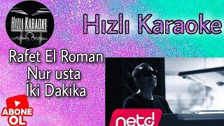RAFET EL ROMAN feat. NUR USTA - İKİ DAKİKA Karaoke (Hızlı karaoke)