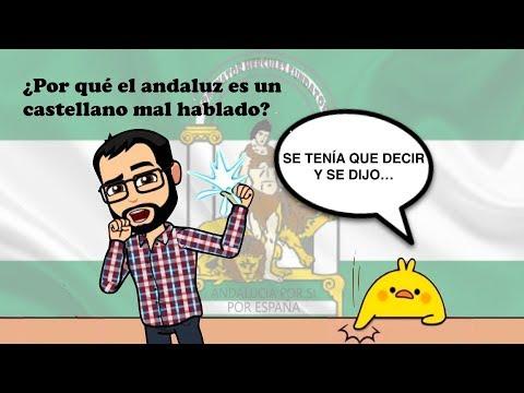 ¿Por Qué El Andaluz Es Un Castellano Mal Hablado?