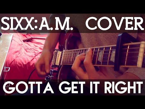 Gotta Get It Right - Sixx:A.M. [COVER+TAB IN DESCRIPTION]