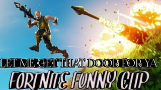 LET ME get that DOOR for YA FORTNITE BAttle Royale clip drôle