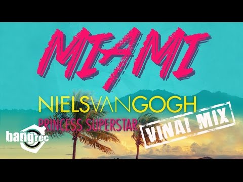 NIELS VAN GOGH FEAT. PRINCESS SUPERSTAR - Miami (VINAI Mix)