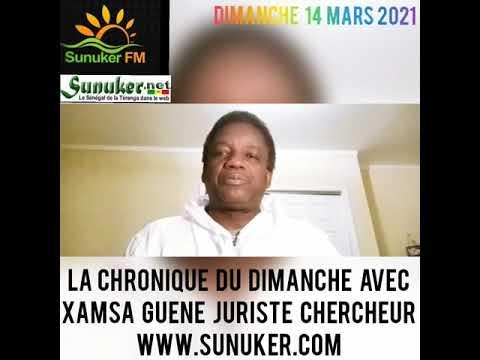 Sunuker Fm présente La Chronique du Dimanche 15 Mars 2021 avec Xamsa Guene Juriste Chercheur