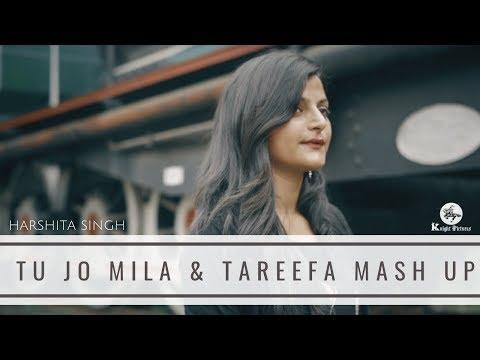 Tu Jo Mila & Tareefan Mashup    Veere Di Wedding   QARAN Ft. Badshah   Harshita Singh
