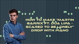 FL Studio Tutorial | How to make Martin Garrix Ft. Dua Lipa Scared to be Lonely Drop with Piano FLP