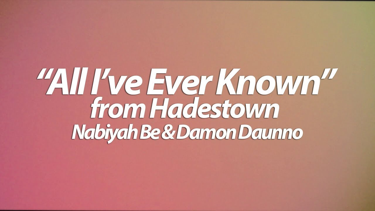 All I\'ve Ever Known from Hadestown [Lyrics] - YouTube