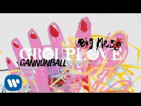 Grouplove  Cannonball  Audio