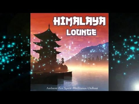 Himalaya Lounge-Ambient Zen Spirit Meditation Chillout  (Lounge  Relax Continuous Mix) ▶Chill2Chill